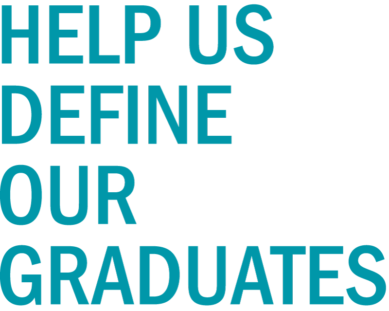 Help us define our graduates