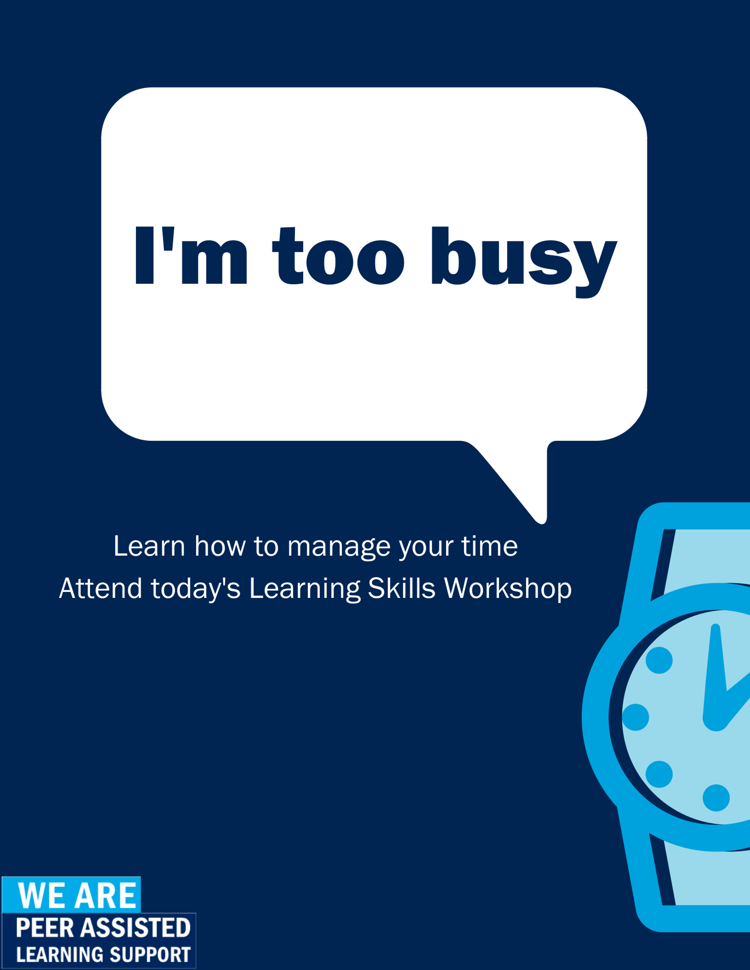 I'm too busy. Attend this workshop to learn how to manage your time.