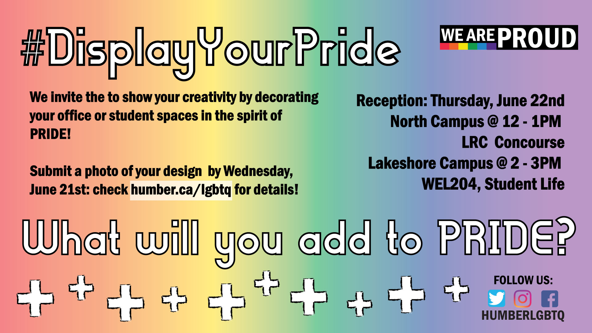 #DisplayYourProide title on rainbow background. We invite you to show your creativity by decorating your office or student spaces in the spirit of PRIDE! Submit a photo of your design by Wednesday June 21st to LGBTQ@humber.ca to enter our optional contest. Display Your Pride Reception locations as in description. What will you add yo Pride? Follow us on social media @humberLGBTQ