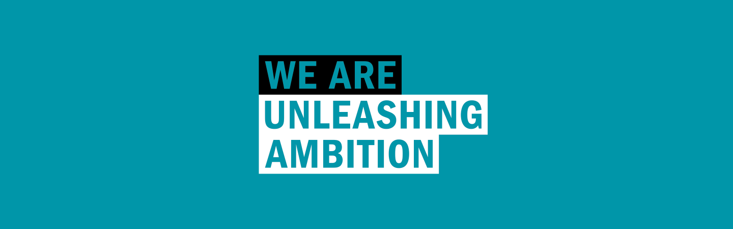 WE ARE UNLEASHING AMBITION