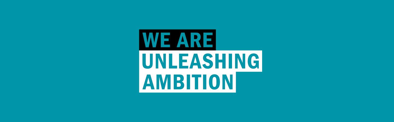 We Are Unleashing Ambition