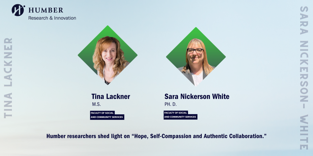 """Social Innovation Researchers: Sara Nickerson-White and Tina Lackner – Humber researchers shed light on """"Hope, Self-Compassion and Authentic Collaboration."""""""